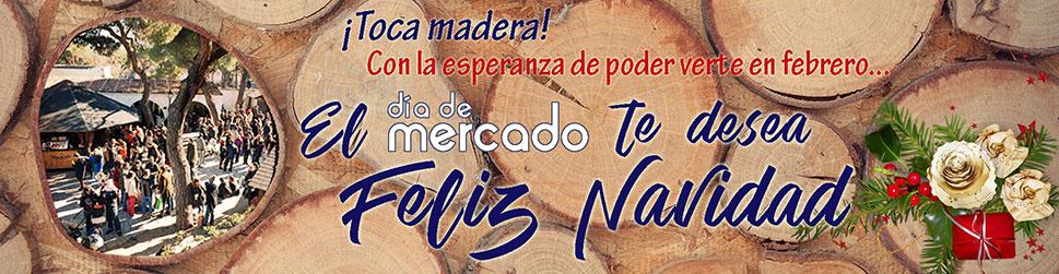 ¡Toca Madera! Con la esperanza de poder verte en febrero... El Día de Mercado te desea Feliz Navidad